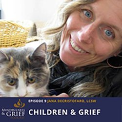 Podcast Children-Grief_-How-To-Help-Kids-Cope-With-Loss-Early-In-Life-with-Jana-DeCristofaro-LCSW